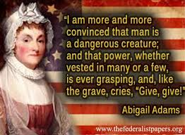 Abigail Adams Quotes Enchanting Abigail Adams Quote Man Is A Dangerous Creature Abigail Adams