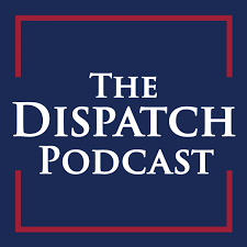 The Dispatch Podcast
