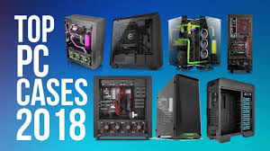 top pc cases of 2018 best 15 pc case you can in 2018