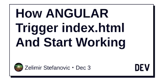 How ANGULAR Trigger index.html And Start Working - DEV Community ...