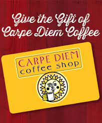 At carpe diem, we offer up a variety of coffees and coffee drinks sure to please any palate, along with frappes, fruit smoothies, hot and iced teas, espressos, cappuccinos and more. Carpe Diem Gift Card Carpe Diem Coffee Shop