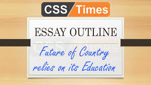english essay archives css times essay outline future of country relies on its education