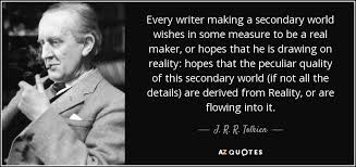 Quotes Maker Awesome J R R Tolkien Quote Every Writer Making A Secondary World Wishes