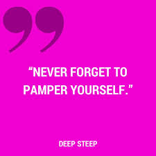 Pampering Yourself Quotes Best Of Quotes About Pampering 24 Quotes