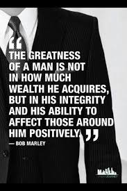 Inspirational Quotes For Men Simple The greatness of a man is not in how much wealth he acquires but in