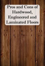 pros and cons of hardwood engineered and laminate floors