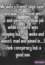 Wifes friend blows me