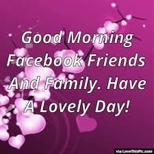 good morning facebook friends and family