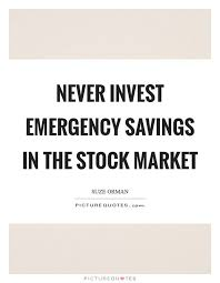 Stock Market Quote Inspiration Never Invest Emergency Savings In The Stock Market Stock Market