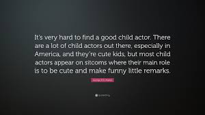 "Cute Funny Quotes Amazing George RR Martin Quote ""It's Very Hard To Find A Good Child Actor"