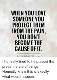 When You Love Someone Quotes Custom WHEN YOU LOVE SOMEONE YOU PROTECT THEM FROM THE PAIN YOU DON'T