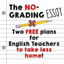 essay grading time saver feelings teacher and english  calendar plans for no grading at school essays using writer s workshop that result in english teachers taking no work home reduce grading piles and