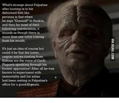What's Strange About Palpatine After Turning Into His Deformed Sith Awesome Palpatine Quotes