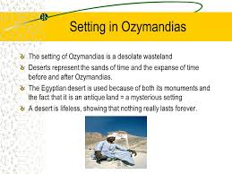 ozymandias a study written by percy bysshe shelley essay by setting in ozymandias the setting of ozymandias is a desolate wasteland deserts represent the sands of