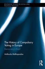 best compulsory voting ideas n voting  the history of compulsory voting in europe democracy s duty anthoula malkopoulou
