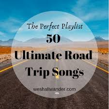 Songs For The Road The Perfect Playlist 50 Ultimate Road Trip Songs We Shall