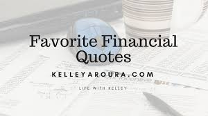 Financial Quotes Amazing Favorite Financial Quotes Kelley Aroura