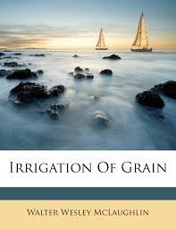 Amazon.com: Irrigation Of Grain (9781286778814): McLaughlin, Walter Wesley:  Books