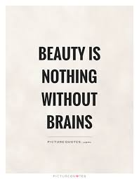 Beauty And Brains Quotes Best of Beauty Is Nothing Without Brains Picture Quotes