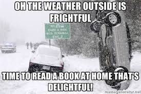 This winter, if the weather gets frightful, stay indoors and read ... via Relatably.com