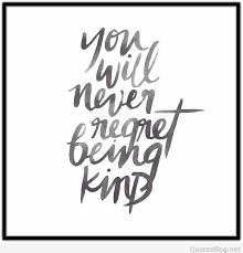 Quotes About Being Kind Enchanting You Will Never Regret Being Kind Quote