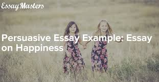 persuasive essay example essay on happiness