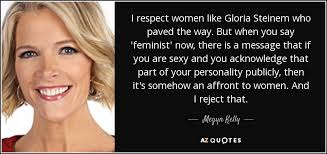 Gloria Steinem Quotes Custom Megyn Kelly Quote I Respect Women Like Gloria Steinem Who Paved The