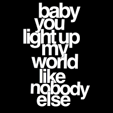 You Light Up My World Like Nobody Else Baby You Light Up My World Like Nobody Else