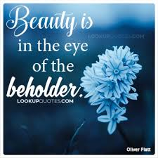 Beauty Is In The Eye Of The Beholder Quote Origin Best Of Beauty Is In The Eye Of The Beholder