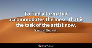 Samuel Beckett Quotes Magnificent To Find A Form That Accommodates The Mess That Is The Task Of The