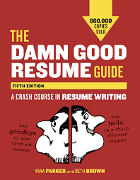 Tips To Writing A Good Resumes The Damn Good Resume Guide Fifth Edition A Crash Course In