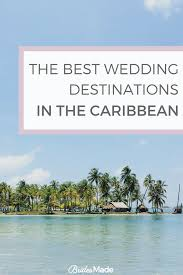 the best wedding destinations in the caribbean best destination wedding locations wedding venues bridal
