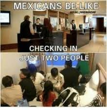 mexican people be like.  People Be Like Mexican Word Of The Day And Mexican MEXICANS BE LIKE CHECKING Inside People Like
