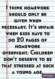 i think homework should only be given when necessary it s unfair  i think homework should only be given when necessary it s unfair when kids have to