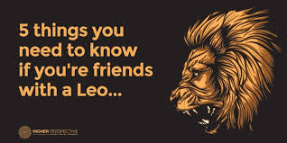 If Youre Friends With A Leo You Need To Know These 5 Things