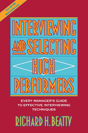 interviewing and selecting high performers every manager s guide interviewing and selecting high performers every manager s guide to effective interviewing techniques richard h beatty 9780471593591 com books