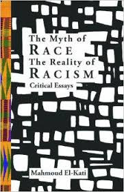 book review of the myth of race the reality of racism critical  the myth of race the reality of racism critical essays by mahmoud el kati