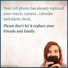 Phone Quotes Custom Your Cell Phone Has Already Replaced Your Watch Camera Calendar