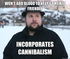 Won't add blood to keep game kid friendly Incorporates cannibalism ... via Relatably.com