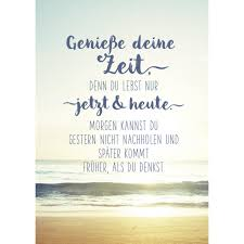 Genieße Deine Zeit Wahre Worte Lebensweisheiten Sprüche Und