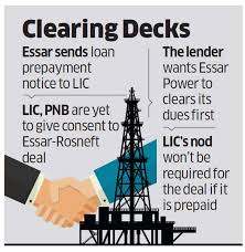 Lic Essar Offers To Prepay Lic To Save Rosneft Deal The