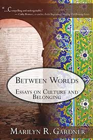 between worlds essays on culture and belonging kindle edition  between worlds essays on culture and belonging by gardner marilyn