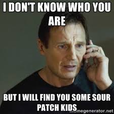 I don't know who you are But I will find you some sour patch kids ... via Relatably.com