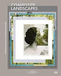 the landscape imagination collected essays of james corner  composite landscapes photomontage and landscape architecture