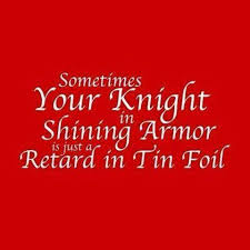 Funny Quotes Knight In Shining Armor. QuotesGram