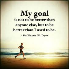 Inspirational Quotes About Life My Goal Not Be Better But When I Fascinating Inspirarional Quotes
