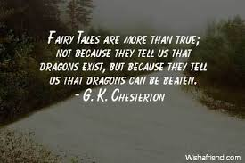 Chesterton Quotes Stunning G K Chesterton Quote Fairy Tales Are More Than True Not Because