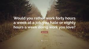 Jay Samit Quote Would You Rather Work Forty Hours A Week At A Job