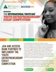 ja ia and access bank launch youth entrepreneurship essay  to commemorate international youth day junior achievement ia developed the youth entrepreneurship essay competition in partnership access bank