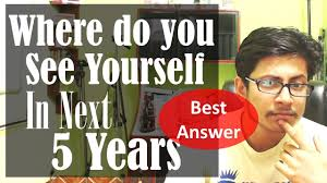 where do you see yourself in 5 years interview question where do you see yourself in 5 years interview question